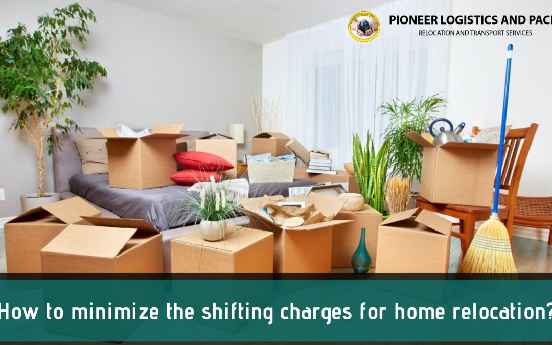 How to minimize the shifting charges for home relocation?